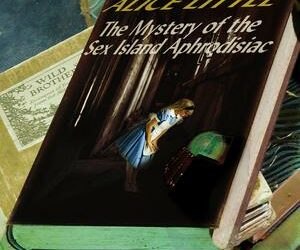 Alice Little and the Mystery of the Sex Island Aphrodisiac